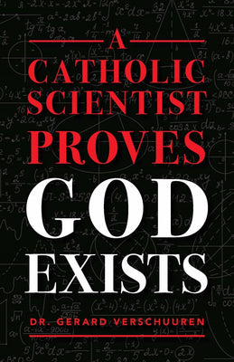 A Catholic Scientist Proves God Exists by Dr. Gerard Verschuuren - Unique Catholic Gifts