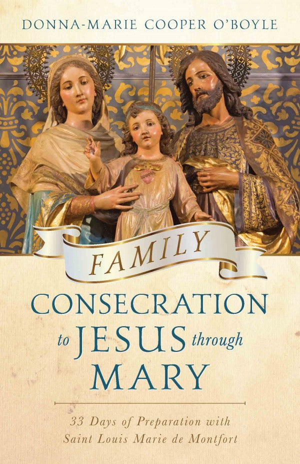 Family Consecration to Jesus through Mary 33 Days of Preparation with Saint Louis Marie de Montfort by Donna-Marie Cooper O'Boyle - Unique Catholic Gifts