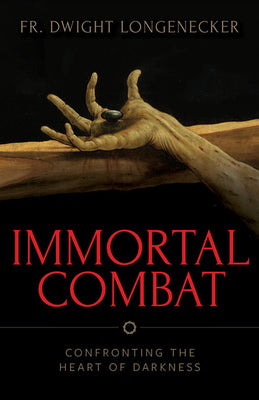 Immortal Combat Confronting the Heart of Darkness by Fr. Dwight Longenecker - Unique Catholic Gifts