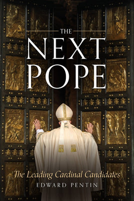 The Next Pope The Leading Cardinal Candidates by Edward Pentin - Unique Catholic Gifts