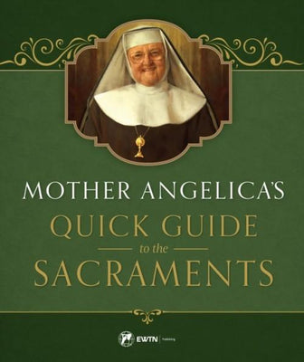 Mother Angelica's Quick Guide to the Sacraments by Mother Angelica