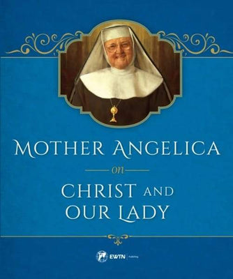 Mother Angelica on Christ and Our Lady by Mother Angelica