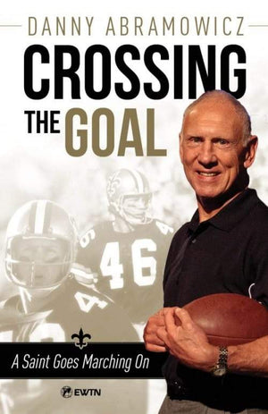 Crossing the Goal A Saint Goes Marching On by Danny Abramowicz - Unique Catholic Gifts