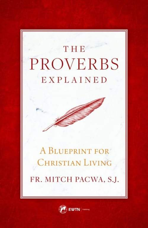 Proverbs Explained A Blueprint for Christian Living by Fr. Mitch Pacwa, SJ - Unique Catholic Gifts