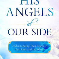 His Angels at Our Side Understanding Their Power in Our Souls and the World - Unique Catholic Gifts