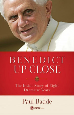 Benedict Up Close: The Inside Story of Eight Dramatic Years by Paul Badde - Unique Catholic Gifts