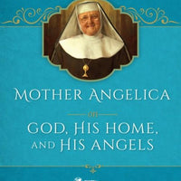 Mother Angelica on God His Home and His Angels by Mother Angelica - Unique Catholic Gifts