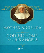 Mother Angelica on God His Home and His Angels by Mother Angelica