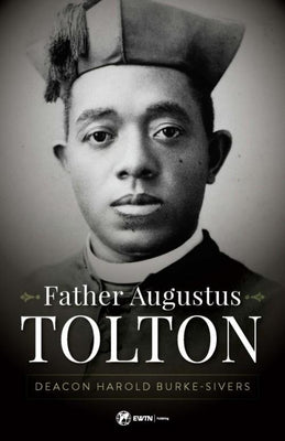 Father Augustus Tolton The Slave Who Became the First African-American Priest by Deacon Harold Burke-Sivers - Unique Catholic Gifts