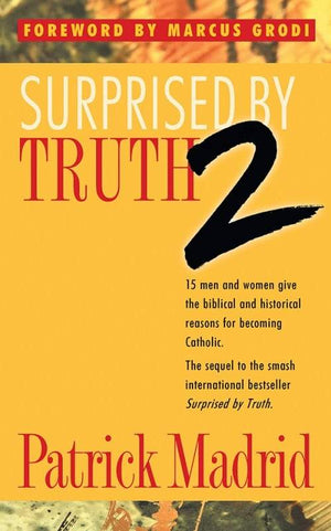Surprised by Truth 2 15 Men and Women Give the Biblical and Historical Reasons for Becoming Catholic by Patrick Madrid - Unique Catholic Gifts