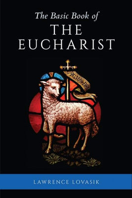 Basic Book of the Eucharist by Fr. Lawrence G. Lovasik