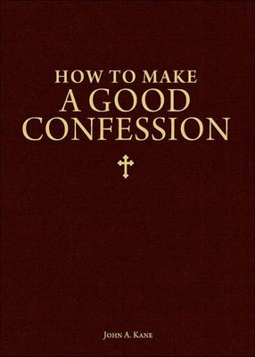 How to Make a Good Confession A Pocket Guide to Reconciliation With God by Fr. John A. Kane