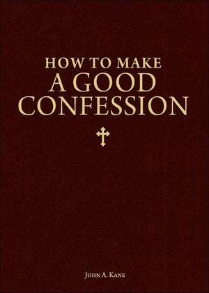 How to Make a Good Confession A Pocket Guide to Reconciliation With God by Fr. John A. Kane - Unique Catholic Gifts
