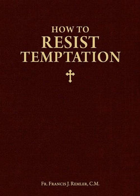 How to Resist Temptation by Fr. Francis J. Remler