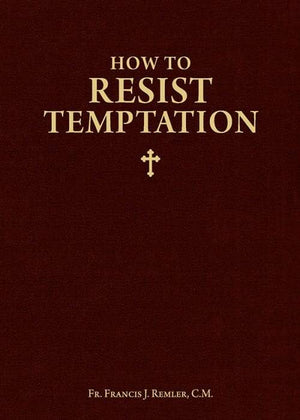 How to Resist Temptation by Fr. Francis J. Remler - Unique Catholic Gifts