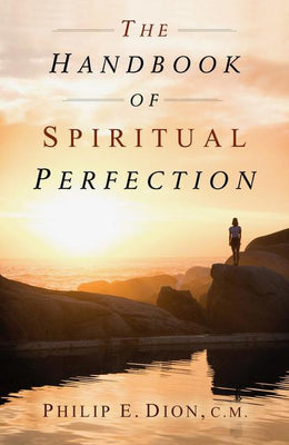 Handbook of Spiritual Perfection, The by Philip Dion - Unique Catholic Gifts