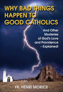 Why Bad Things Happen to Good Catholics And Other Mysteries of God's Love and Providence- Explained! by Father Henri Morice - Unique Catholic Gifts