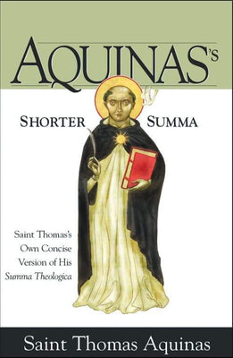 Aquinas's Shorter Summa Saint Thomas's Own Concise Version of His Summa Theologica by St. Thomas Aquinas - Unique Catholic Gifts
