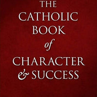 Catholic Book of Character and Success For Young Persons Seeking Lasting Happiness and Spiritual Wealth by Fr. Edward F. Garesché - Unique Catholic Gifts