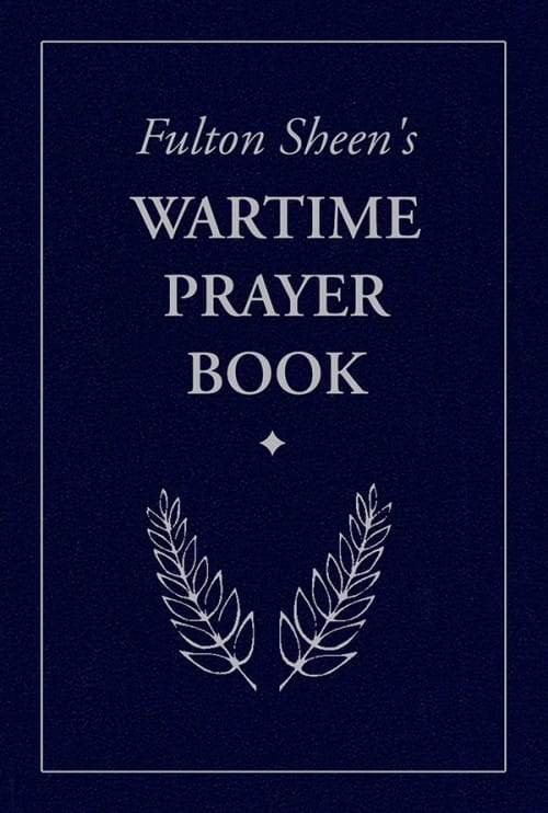 Wartime Prayer Book, Fulton Sheen's by Archbishop Fulton J. Sheen - Unique Catholic Gifts