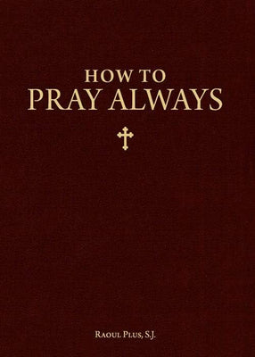 How to Pray Always by Fr. Raoul Plus - Unique Catholic Gifts