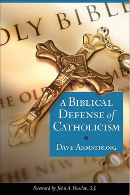 Biblical Defense of Catholicism by Dave Armstrong - Unique Catholic Gifts