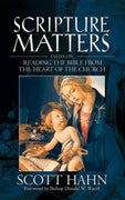 Scripture Matters: Essays on Reading the Bible From the Heart of the Church By Scott Hahn