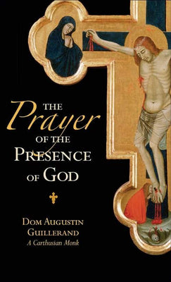 Prayer of the Presence of God, The by Dom Augustin Guillerand - Unique Catholic Gifts