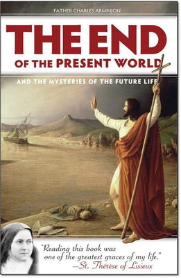 End of the Present World, The And the Mysteries of the Future Life by Fr. Charles Arminjon