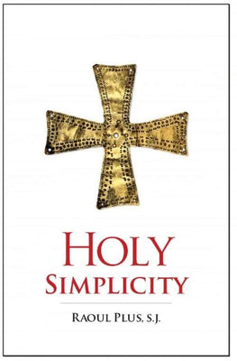 Holy Simplicity by Fr. Raoul Plus