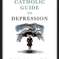 Catholic Guide to Depression How the Saints, the Sacraments, and Psychiatry Can Help You Break Its Grip and Find Happiness Again by Dr. Aaron Kheriaty - Unique Catholic Gifts