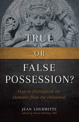 True or False Possession? How to Distinguish the Demonic from the Demented by Jean Lhermitte, Dr. Aaron Kheriaty - Unique Catholic Gifts
