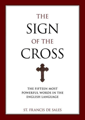 Sign of the Cross The Fifteen Most Powerful Words in the English Language by St. Francis De Sales, Christopher O. Blum - Unique Catholic Gifts