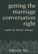 Getting the Marriage Conversation Right: A Guide for Effective Dialogue By William B May - Unique Catholic Gifts