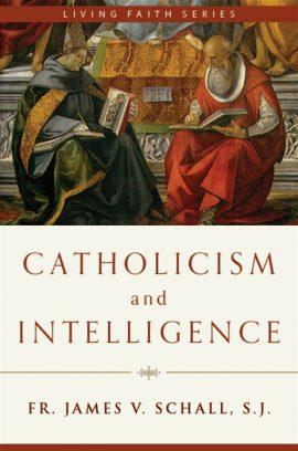 Catholicism and Intelligence By Fr. James V. Schall, S.J. - Unique Catholic Gifts
