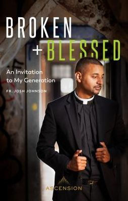 Broken and Blessed: An Invitation to My Generation by Fr Josh Johnson - Unique Catholic Gifts