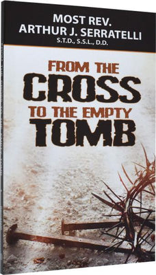 From The Cross To The Empty Tomb by Bishop Serratelli - Unique Catholic Gifts