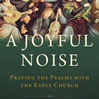 A Joyful Noise: Praying the Psalms with the Early Church By Mike Aquilina - Unique Catholic Gifts