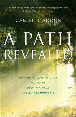 A Path Revealed. How Hope, Love and Joy Found Us in a Maze Called Alzheimer's by Carlen Maddux - Unique Catholic Gifts