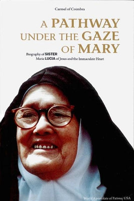 A Pathway Under the Gaze of Mary A Biography of Sister Maria Lucia of Jesus and the Immaculate Heart - Unique Catholic Gifts