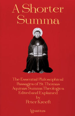 A Shorter Summa: The Essential Philosophical Passages of St. Thomas Aquinas' Summa Theologica Edited and Explained for Beginners - Unique Catholic Gifts