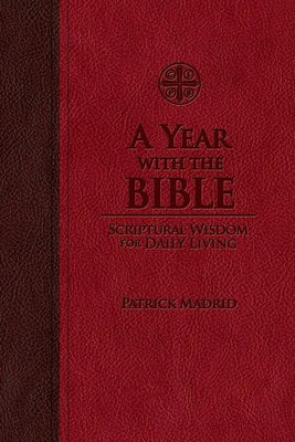 A Year with the Bible: Scriptural Wisdom for Daily Living Patrick Madrid - Unique Catholic Gifts