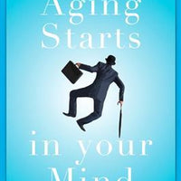 Aging Starts in Your Mind You're Only As Old As You Feel by Notker Wolf