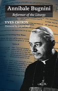 Annibale Bugnini Reformer of the Liturgy by Yves Chiron - Unique Catholic Gifts