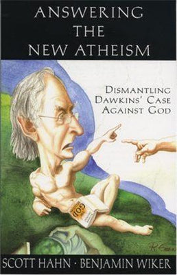Answering the New Atheism: Dismantling Dawkins' Case Against God By Benjamin Wiker, Scott Hahn - Unique Catholic Gifts