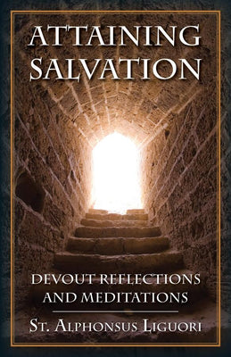 Attaining Salvation: Devout Reflections and Meditations St. Alphonsus Liguori - Unique Catholic Gifts