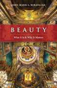 BEAUTY,  What It is and Why It Matters by John-Mark L. Miravalle - Unique Catholic Gifts