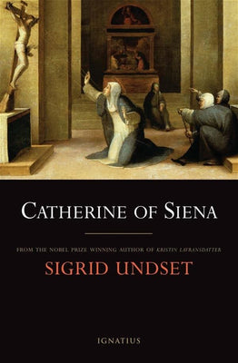 Catherine of Siena By: Sigrid Undset - Unique Catholic Gifts