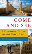 Come and See: A Catholic Guide to the Holy Land By Fr. Charles K. Samson - Unique Catholic Gifts