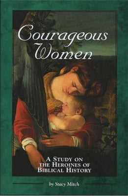 Courageous Women: A Study on the Heroines of Biblical History By Stacy Mitch